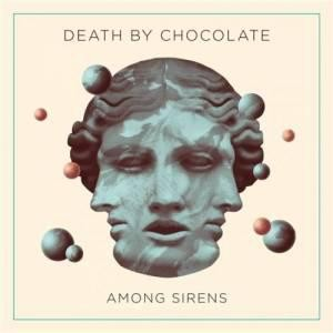 Death by Chocolate - Among Sirens [2014]